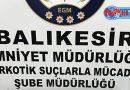 BALIKESİR'DE UYUŞTURUCU OPERASYONU